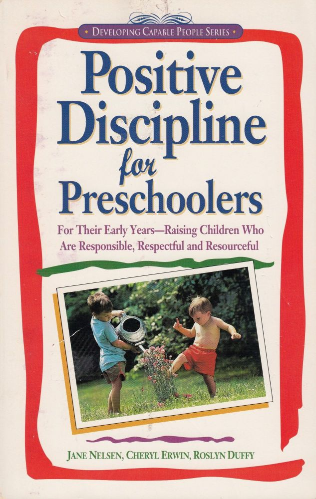 Positive Discipline for Preschoolers: For the Early Years - Raising Children Who Are Responsible, Respectful, and Resourceful. Cheryl Erwin Jane Nelsen, Roslyn Duffy.