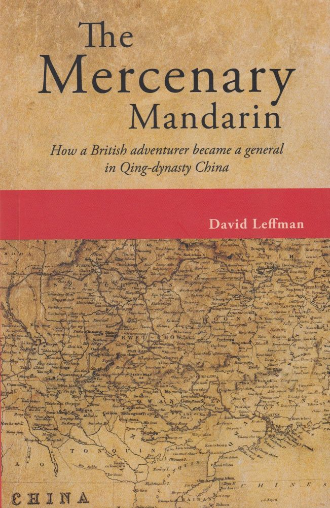 The Mercenary Mandarin: How a British Adventurer Became a General in Qing-dynasty China. David Leffman.