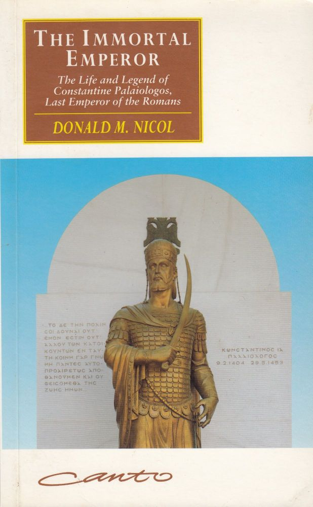 The Immortal Emperor: The Life and Legend of Constantine Palaiologos, Last Emperor of the Romans. Donald M. Nicol.