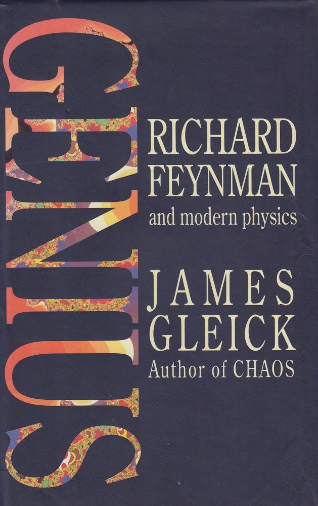 Genius: Richard Feynman and Modern Physics. James Gleick.
