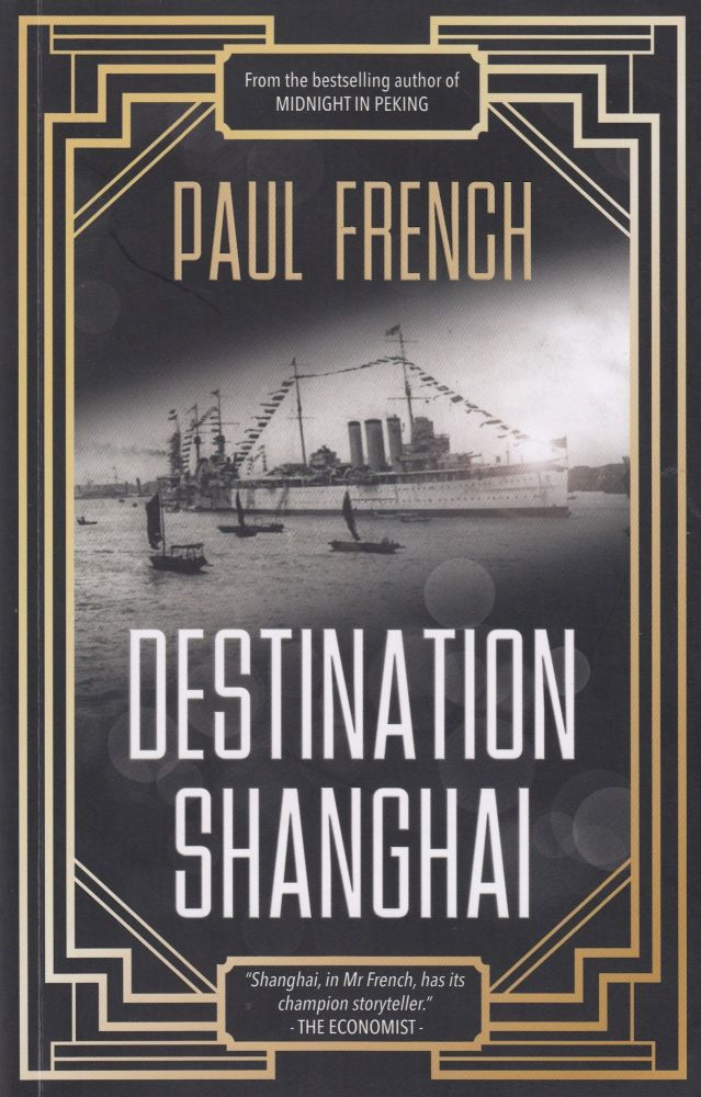 Destination Shanghai. Paul French.