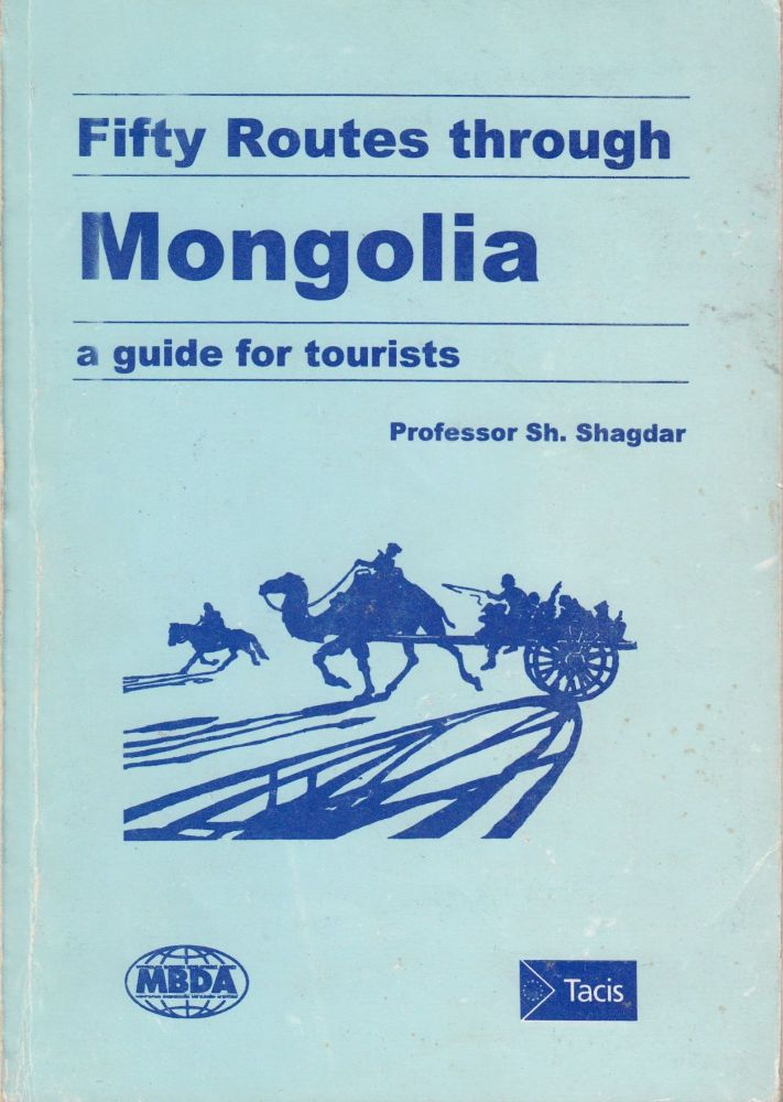 Fifty Routes Through Mongolia: a guide for tourists. Sh. Shagdar.