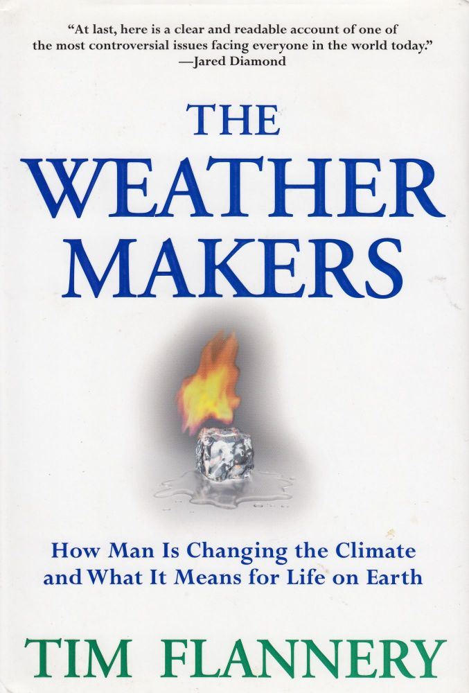 The Weather Makers: How Man Is Changing the Climate and What It Means for Life on Earth. Tim Flannery.