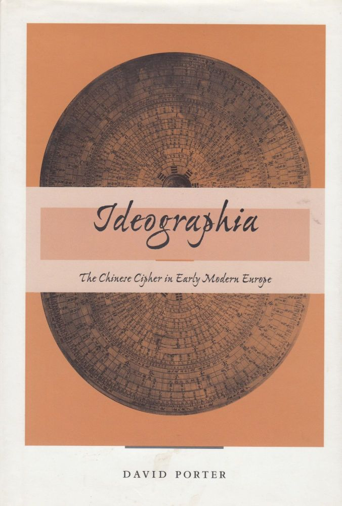 Ideographia: The Chinese Cipher in Early Modern Europe. David Porter.