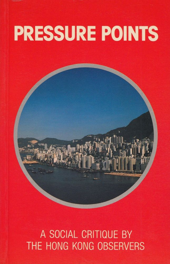 Pressure Points: A Social Critique by the Hong Kong Observers. Hong Kong Observers Robin Hutcheon, foreword.