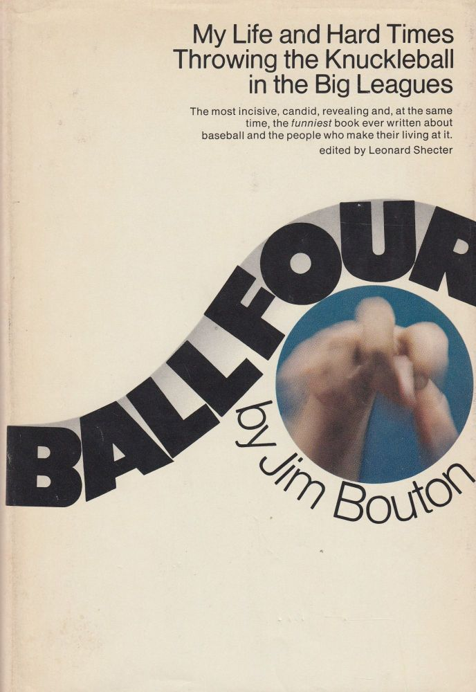 Ball Four: My Life and Hard Times Throwing the Knuckleball in the Big Leagues. Jim Bouton.