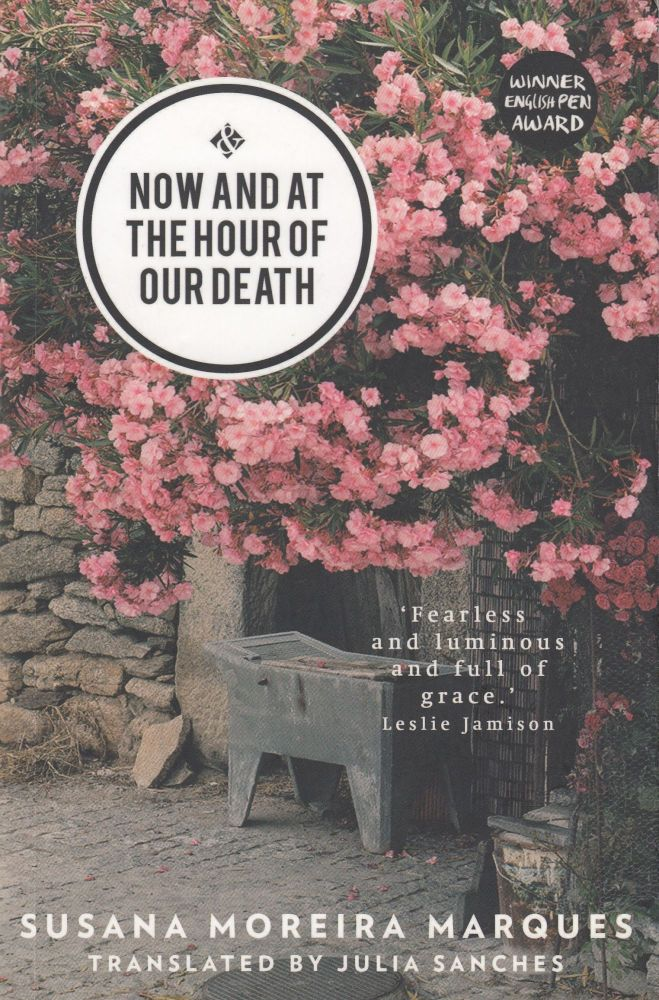 Now and at the Hour of Our Death. Julia Sanches Susana Moreira Marques, tr.