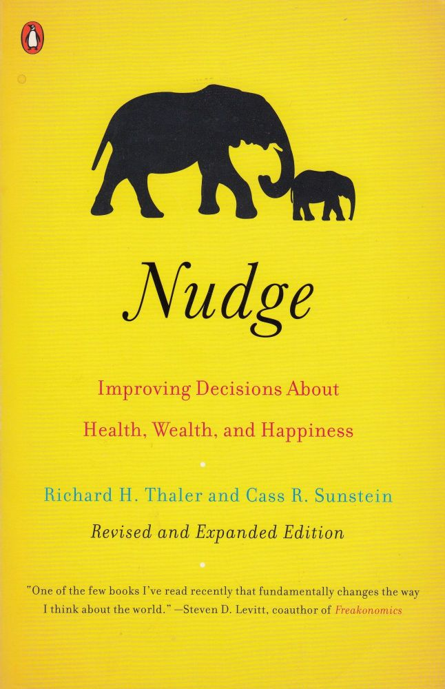 Nudge: Improving Decisions About Health, Wealth, and Happiness. Cass R. Sunstein Richard H. Thaler.
