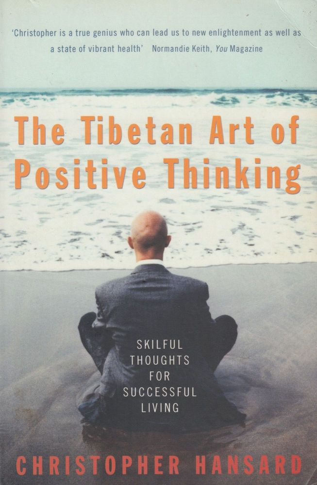 The Tibetan Art of Positive Thinking: Skilful Thoughts For Successful Living. Christopher Hansard.