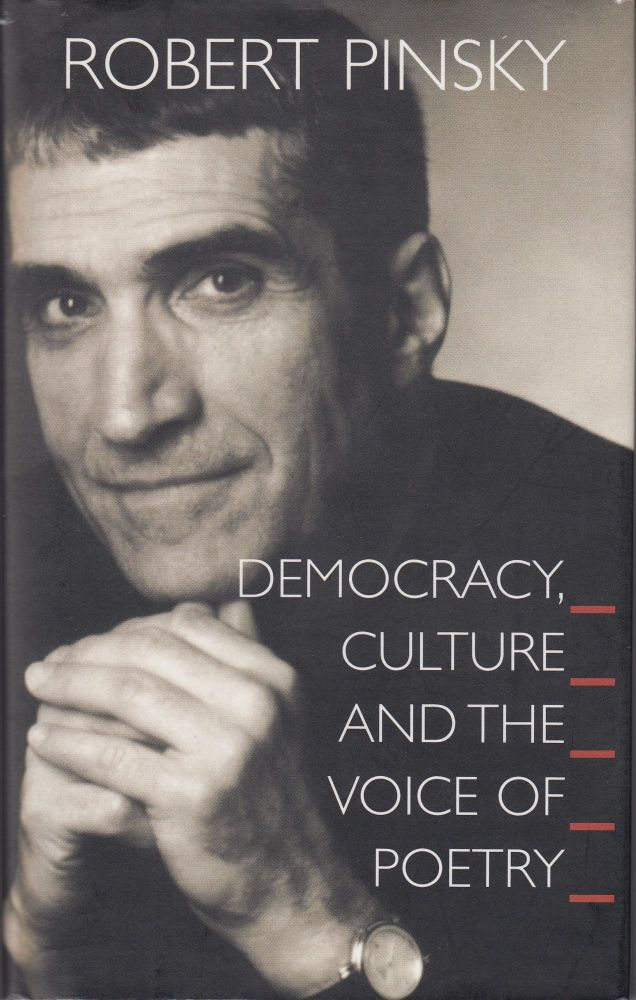Democracy, Culture and the Voice of Poetry. Robert Pinsky.