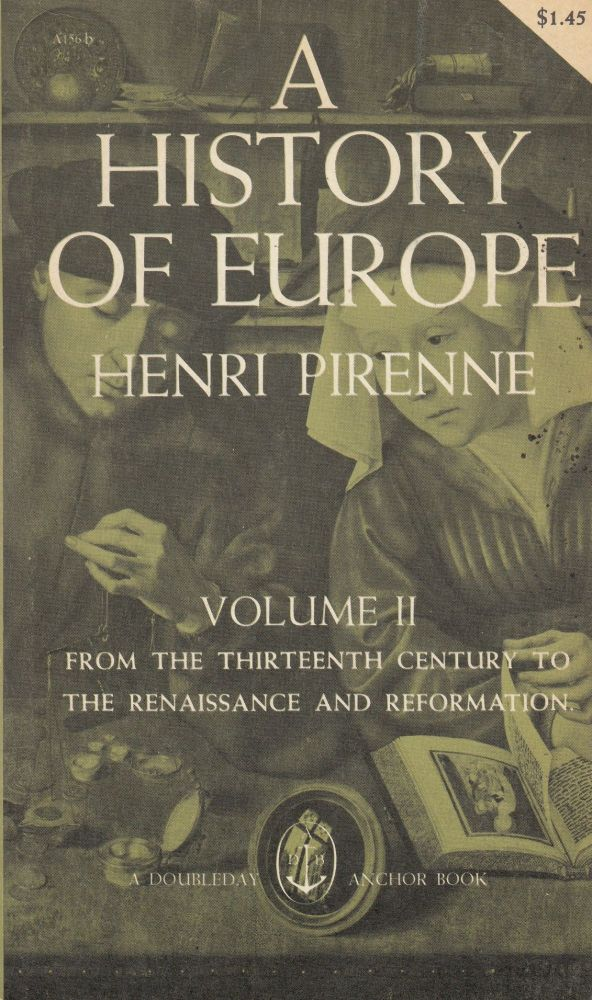 A History of Europe (Volume II From the Thirteenth Century to the Renaissance and Reformation). Henri Pirenne.