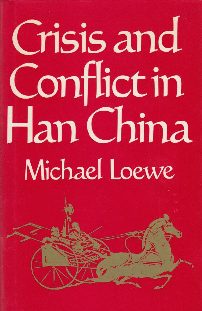 Crisis and Conflict in Han China. Michael Loewe.