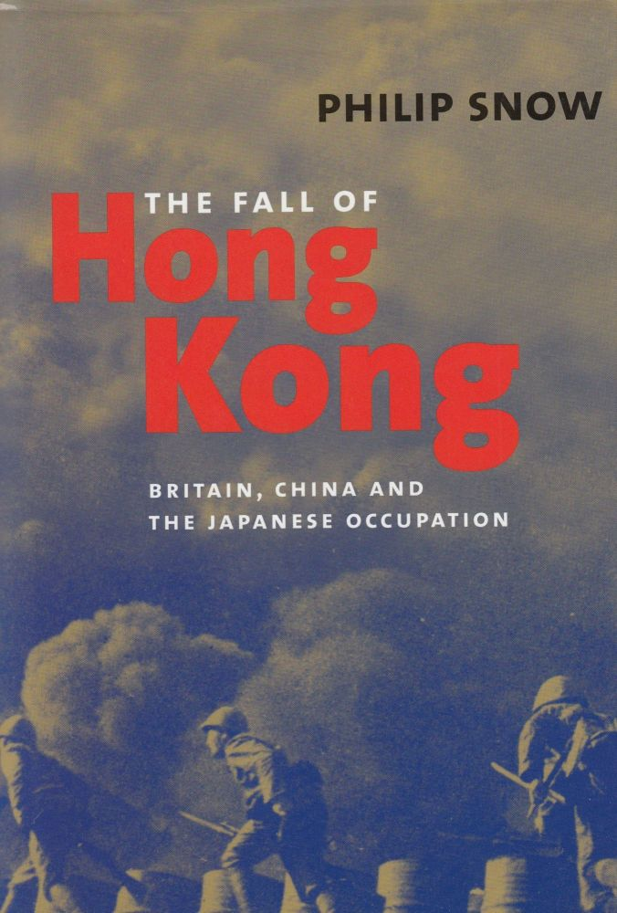 The Fall of Hong Kong: Britain, China and the Japanese Occupation. Philip Snow.