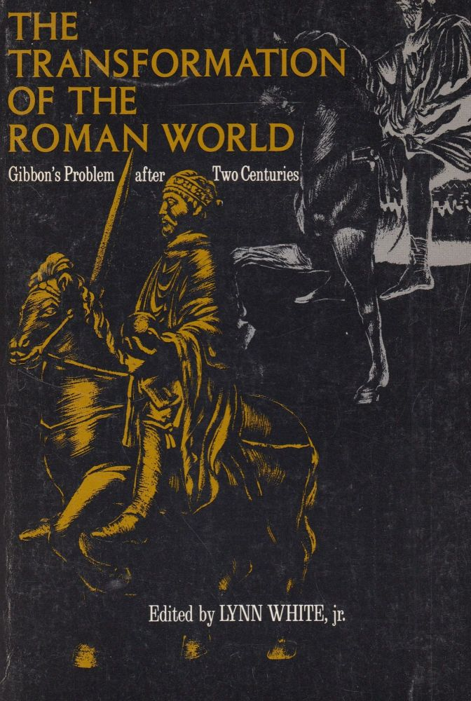 The Transformation of the Roman World: Gibbon's Problem After Two Centuries. Lynn White Jr.