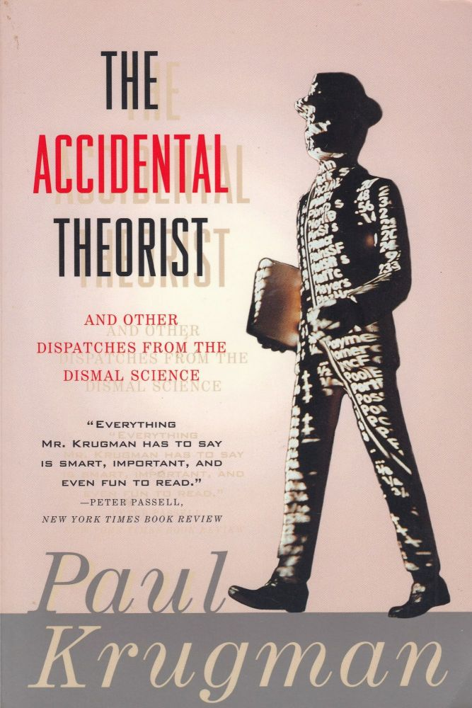 The Accidental Theorist, and other dispatches from the dismal science. Paul Krugman.