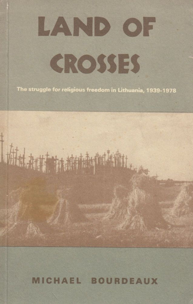 Land of Crosses: The Struggle for Religious Freedom in Lithuania, 1939-1978. Michael Bourdeaux.