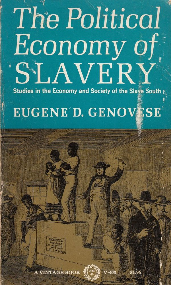 The Political Economy of Slavery: Studies in the Economy and Society of the Slave South. Eugene D. Genovese.