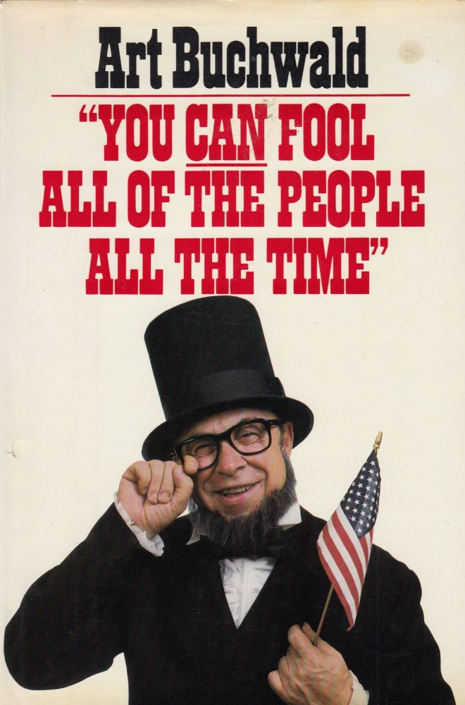 """You Can Fool All of the People All the Time"" Art Buchwald."
