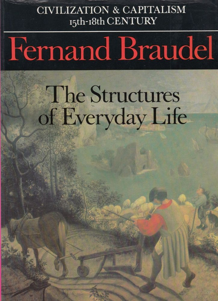 Civilization and Capitalism: The Structures of Everyday Life (Volume I). Fernand Braudel.