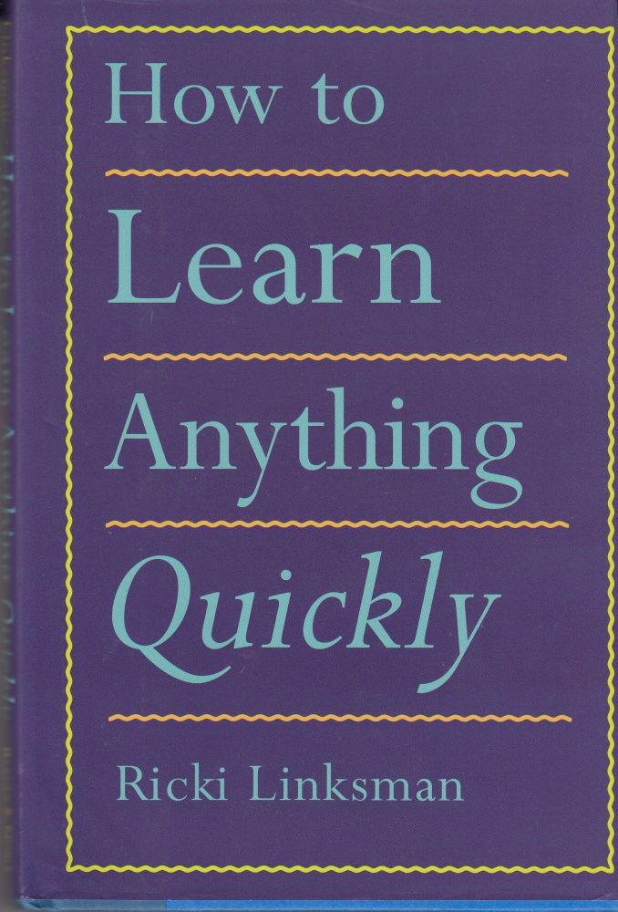 How to Learn Anything Quickly. Ricki Linksman.