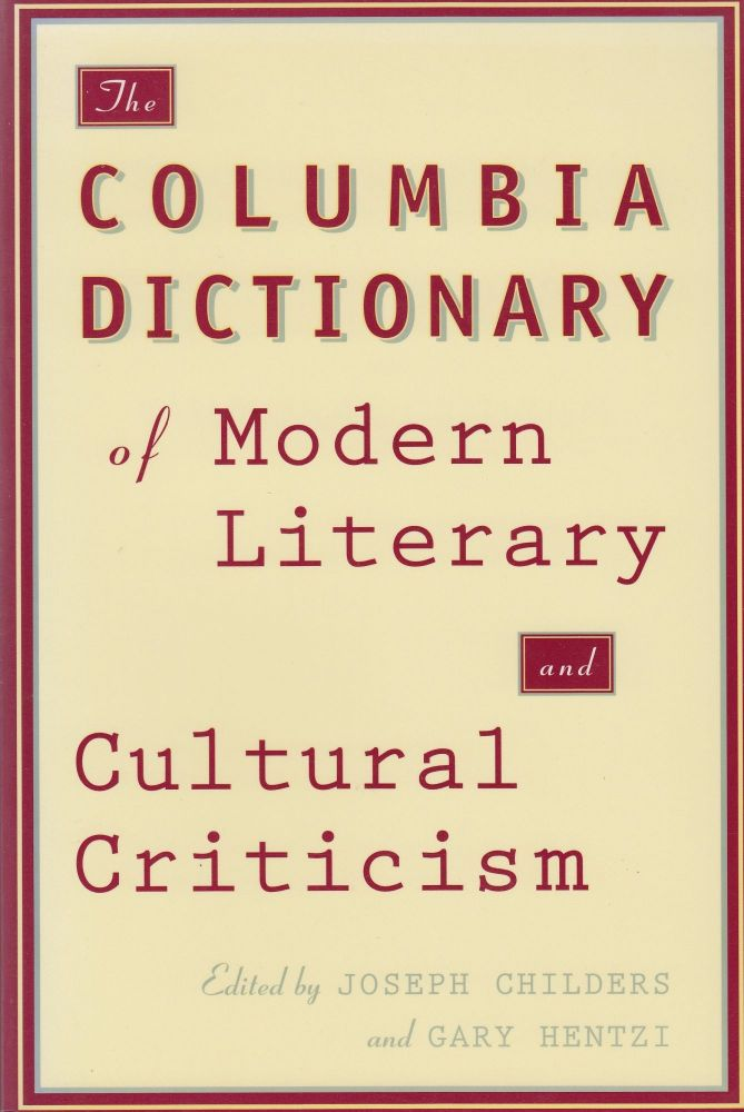 The Columbia Dictionary of Modern Literary and Cultural Criticism. Joseph Childers, Gary Hentzi.