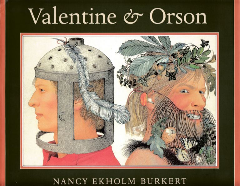 Valentine & Orson: Re-created as a Folk Play in Verse and Paintings. Nancy Ekholm Burkert.