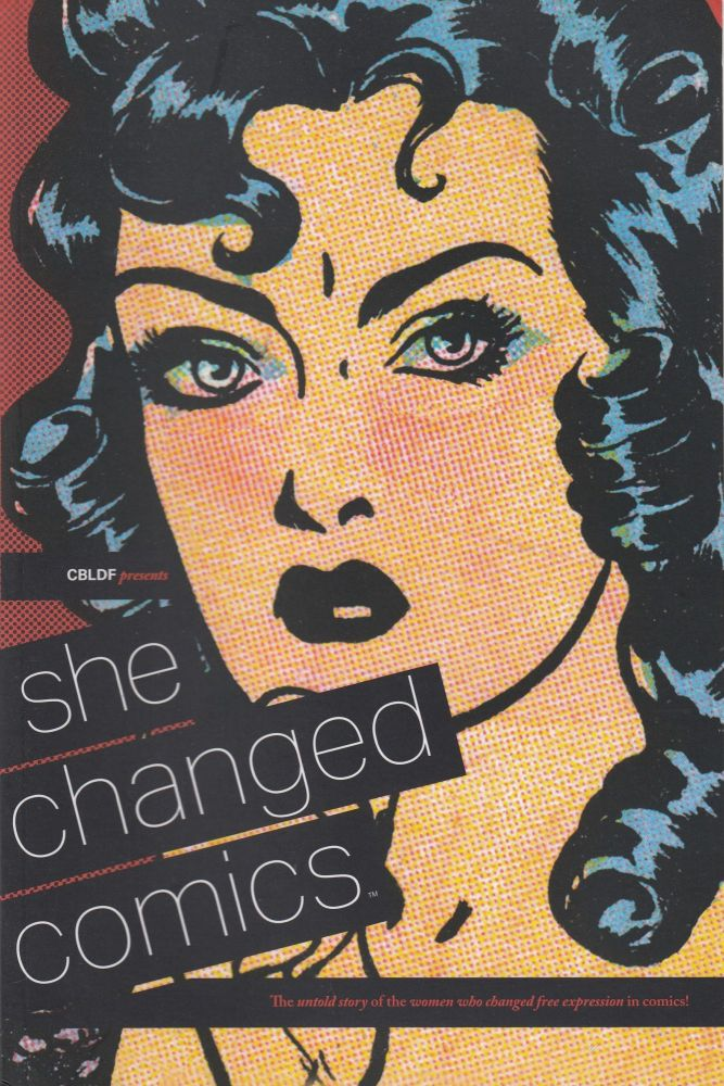 She Changed Comics: The Untold Story of the Women Who Changed Free Expression in Comics. Betsy Gomez Comic Book Legal Defense Fund.