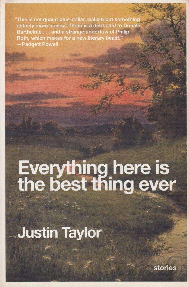 Everything Here Is The Best thing Ever. Justin Taylor.