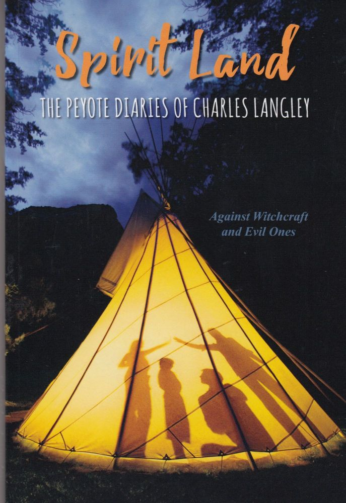 Spirit Land: The Peyote Diaries of Charles Langley, Against Witchcraft and Evil Ones. Charles Langley.