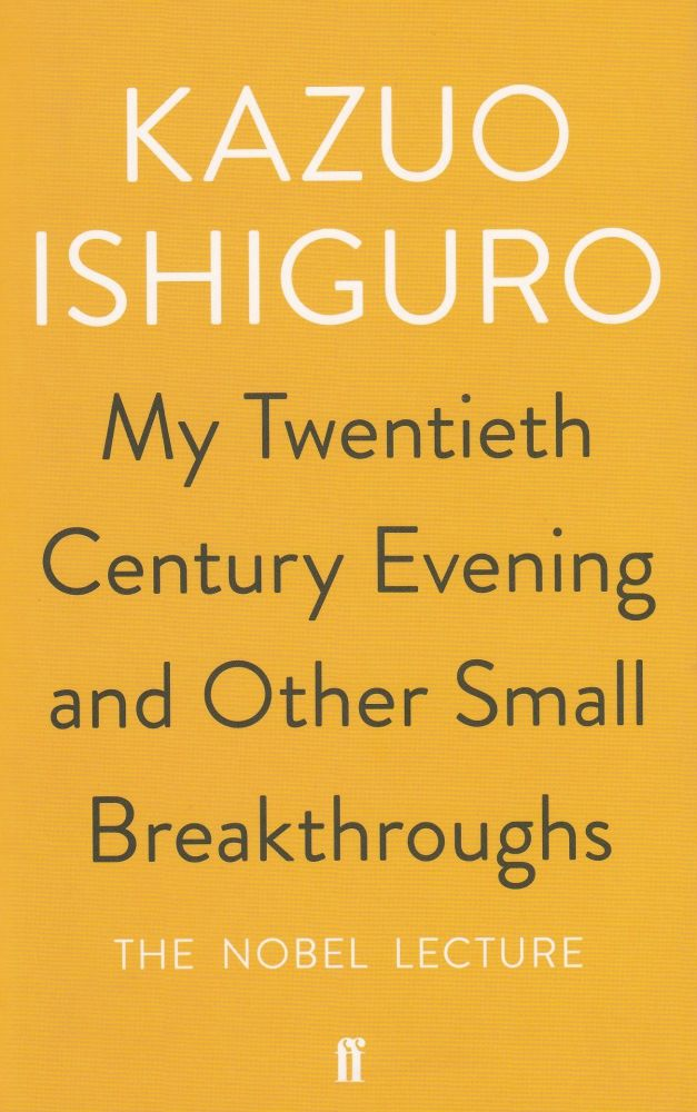 My Twentieth Century Evening and Other Small Breakthroughs: The Nobel Lecture. Kazuo Ishiguro.