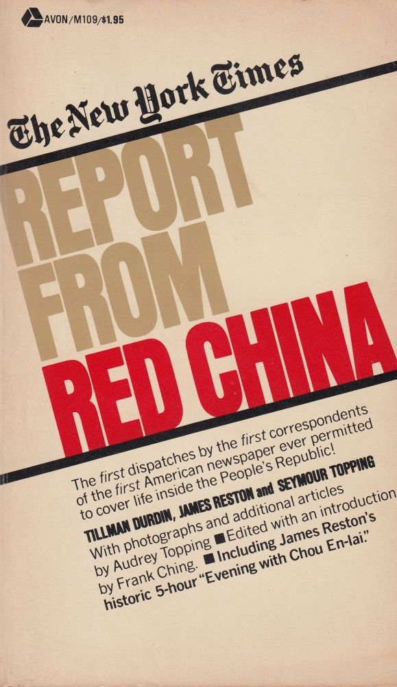 The New York Times: Report from Red China. James Reston Tillman Durdin, Audrey Topping, Seymour Topping.
