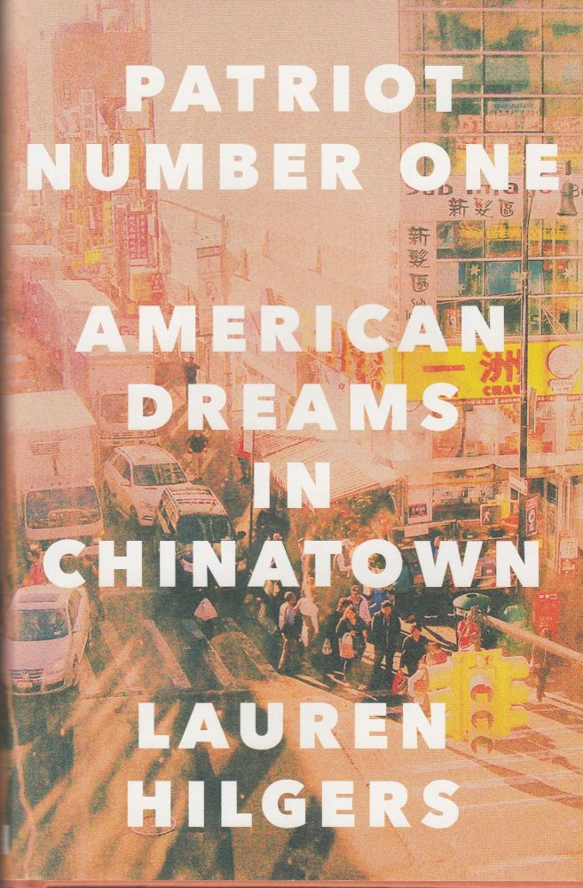Patriot Number One: American Dreams in Chinatown. Lauren Hilgers.