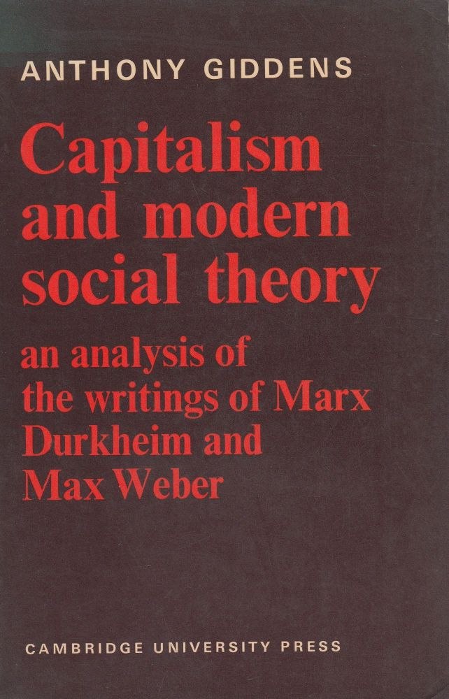 Capitalism and Modern Social Theory: An Analysis of the Writings of Marx, Durkheim and Max Weber. Anthony Giddens.