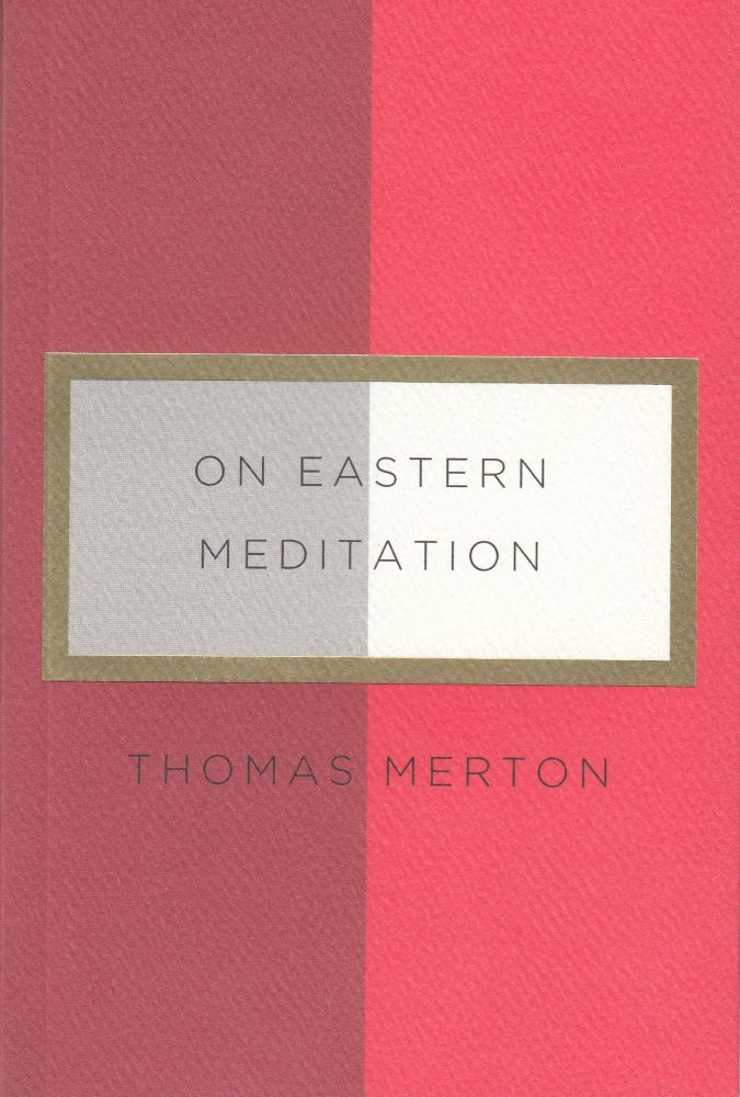 On Eastern Meditation. Thomas Merton.