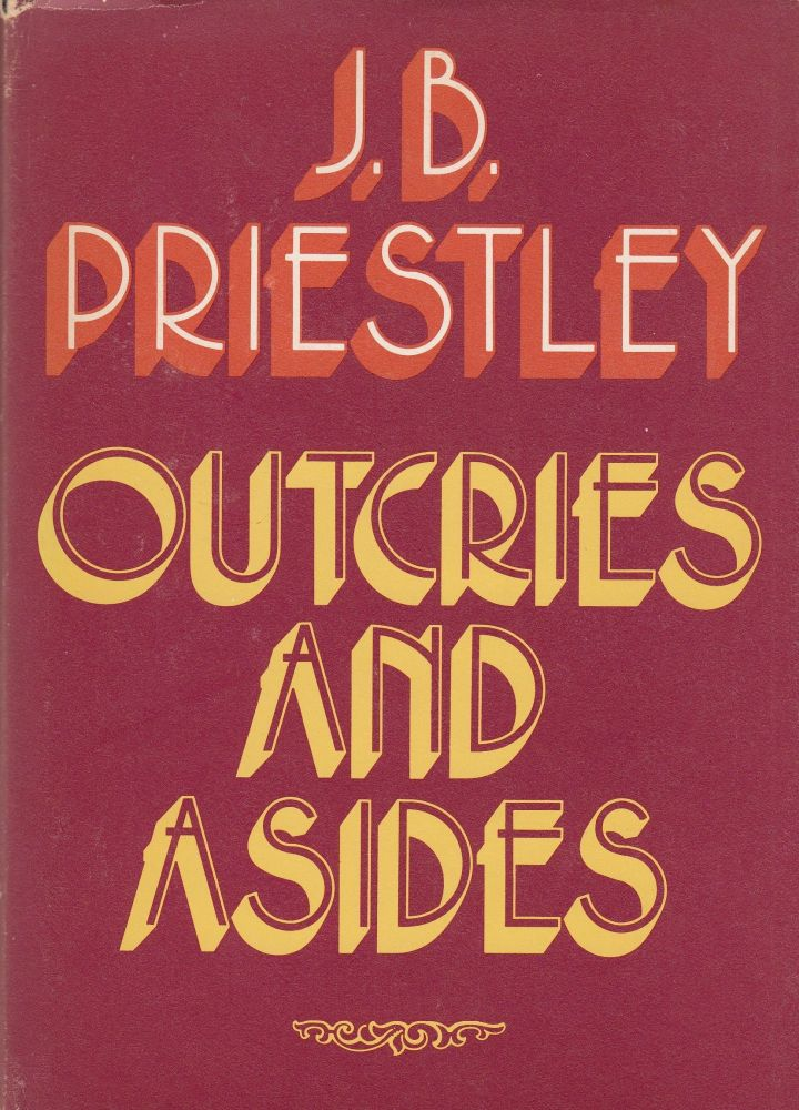 Outcries and Asides. J B. Priestley.