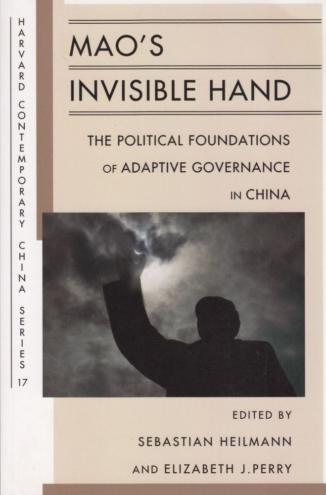 Mao's Invisible Hand: The Political Foundations of Adaptive Governance in China. Sebastian Heilman, Elizabeth J. Perry.