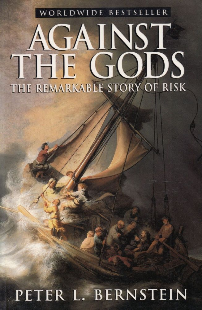 Against The Gods: The Remarkable Story of Risk. Peter L. Bernstein.