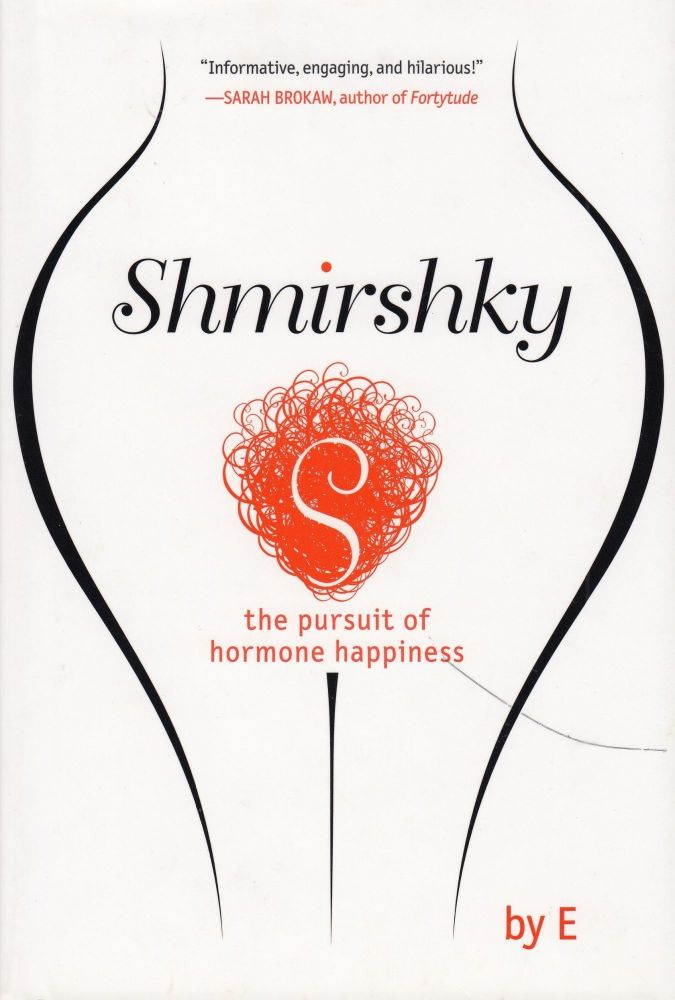 Shmirshky: The Pursuit of Hormone Happiness. E.