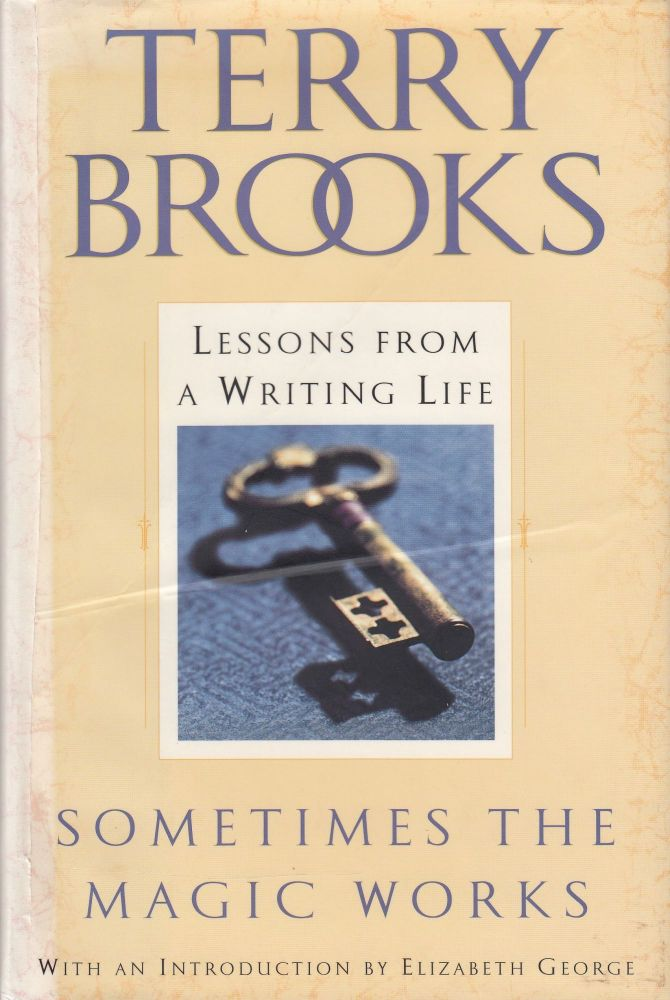 Sometimes The Magic Works: Lessons from a Writing Life. Terry Brooks.