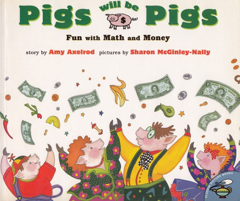 Pigs will be Pigs: Fun with Math and Money. Amy Axelrod.