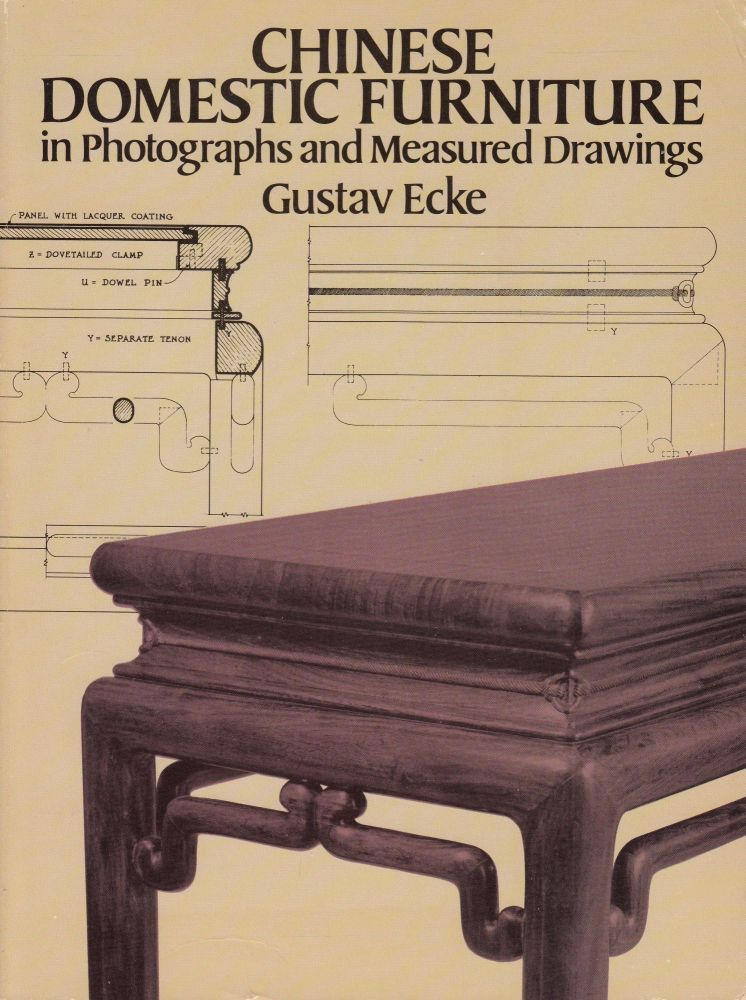 Chinese Domestic Furniture: In Photographs and Measured Drawings. Gustav Ecke.
