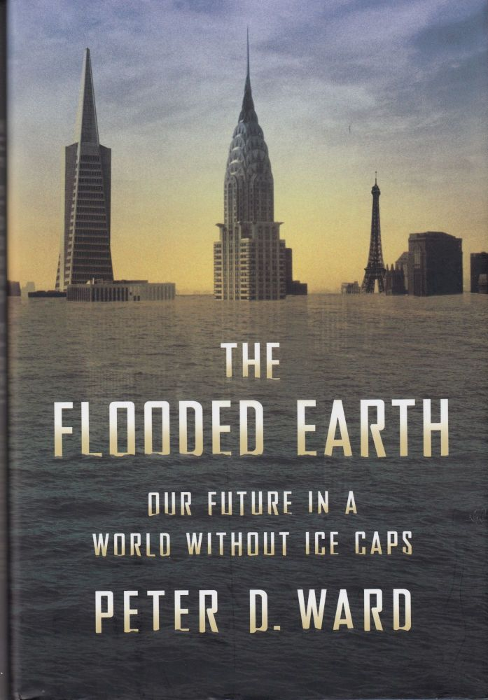 The Flooded Earth: Our Future in a World Without Ice Caps. Peter D. Ward.