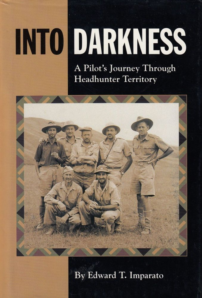 Into Darkness: A Pilot's Journey Through Headhunter Territory. Edward T. Imparato.