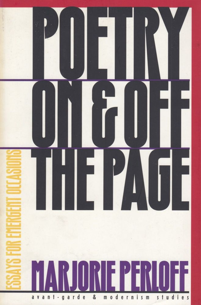 Poetry On & Off the Page: Essays for Emergent Occasions. Marjorie Perloff.