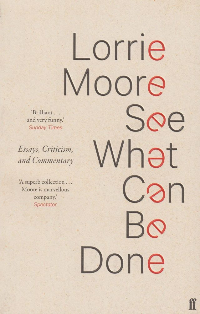See What Can Be Done: Essays, Criticism, and Commentary. Lorrie Moore.