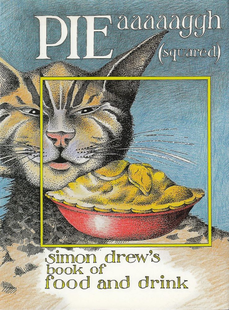 PIEaaaaaggh (squared): Simon Drew's Book of Food and Drink. Simon Drew.