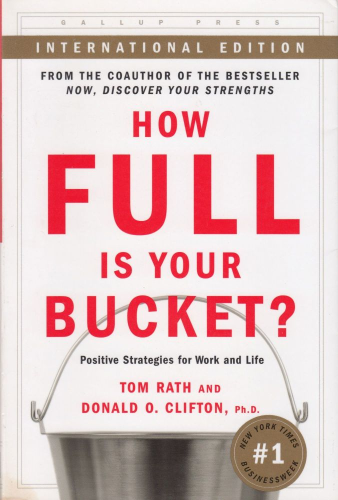 How Full Is Your Bucket?: Positive Strategies for Work and Life. Donald O. Clifton Tom Rath.
