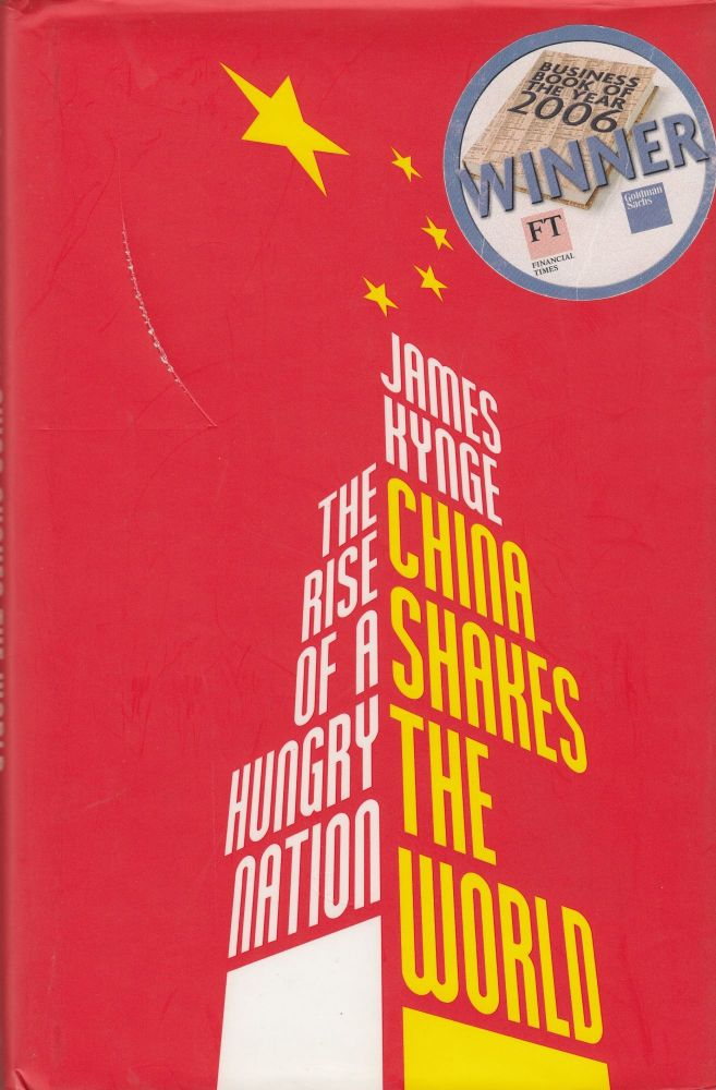 China Shakes The World: The Rise of a Hungry Nation. James Kynge.