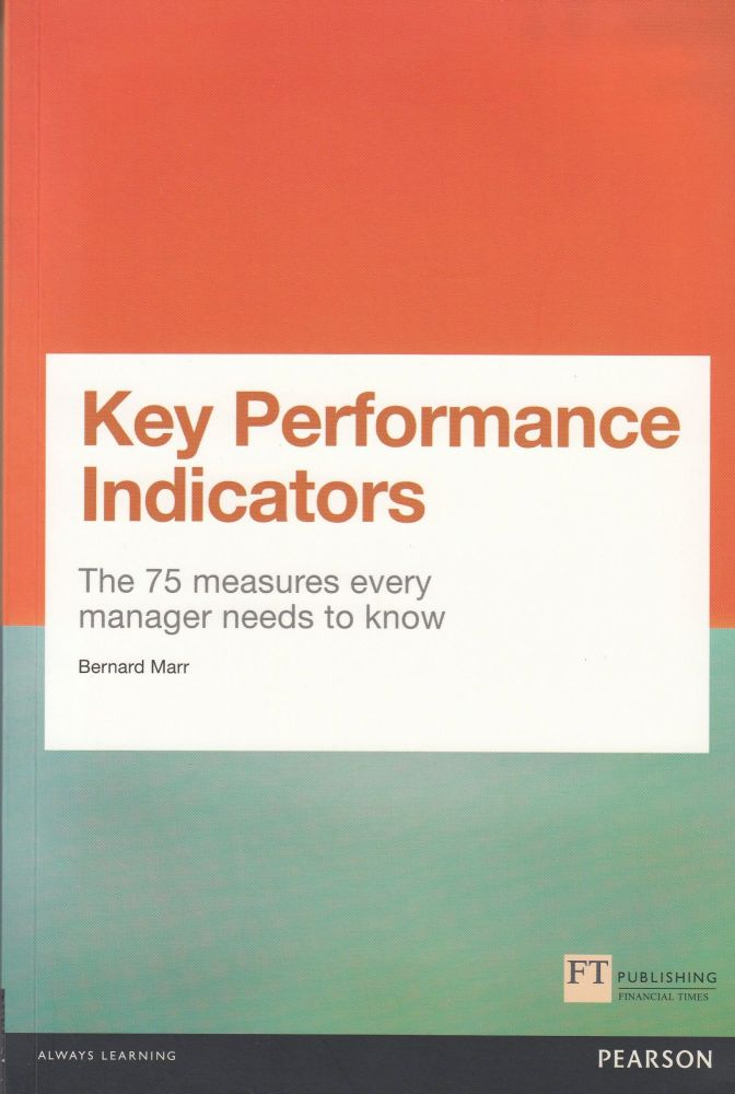 Key Performance Indicators: The 75 measures every manager needs to know. Bernard Marr.