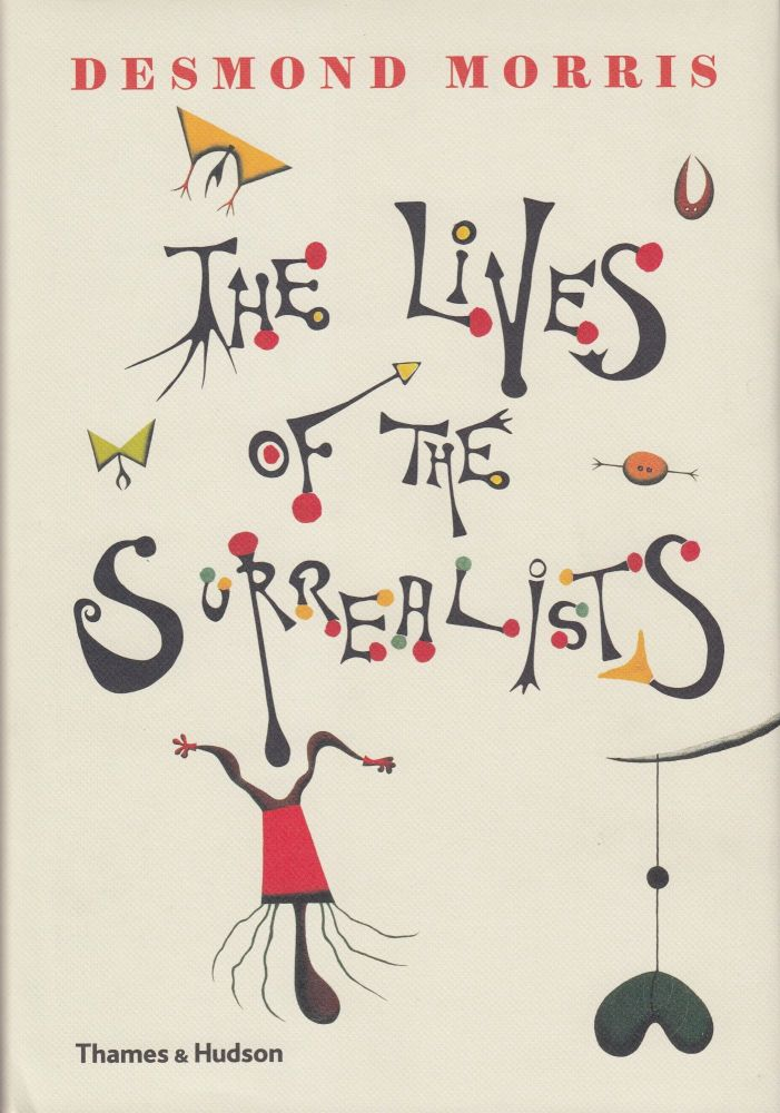 The Lives of the Surrealists. Desmond Morris.